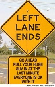 lol..I hope this is a real sign somewhere.: Signs, Lane Ends, So True, Funny Stuff, Humor, Pet Peeve, Left Lane