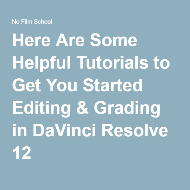 Here Are Some Helpful Tutorials to Get You Started Editing & Grading in DaVinci Resolve 12