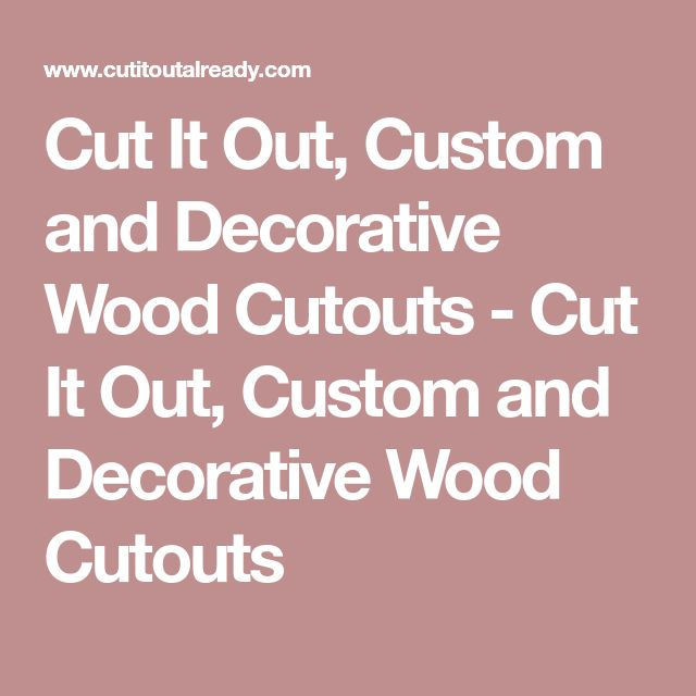 Cut It Out, Custom and Decorative Wood Cutouts - Cut It Out, Custom and Decorative Wood Cutouts