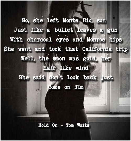 Hold On - Tom Waits-   One of the best songs ever!