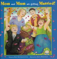 """Mom and Mum are Getting Married! by Ken Setterington - When Rosie comes home to find her Mom dancing alone in the living room - on a school day - she knows something wonderful is about to happen. So when one of her two mothers announces, """"Your Mum and I are getting married!"""" they can't wait to start planning the big day."""