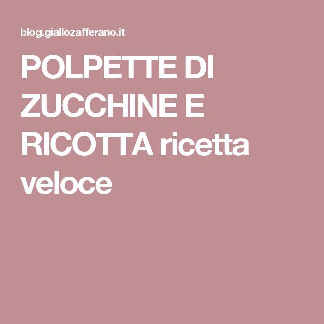 POLPETTE DI ZUCCHINE E RICOTTA ricetta veloce