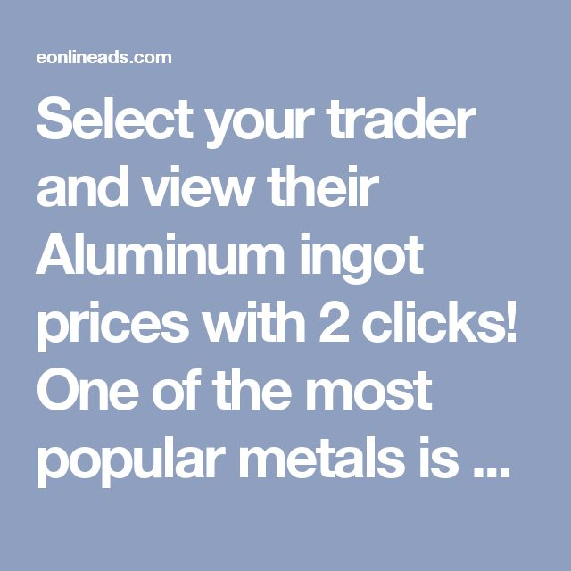Select your trader and view their Aluminum ingot prices with 2 clicks! One of the most popular metals is aluminum. But what about aluminum ingot » ? Aluminum ingot is a cast aluminum which is formed in different shapes. aluminum ingot. Things like impurities, weight of ingot and prices. So to make your task easier, we present to you Metal and Steel, a place where we bring together various traders manufactures of aluminum ingot along with their offered prices.