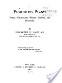 """""""Flowerless Plants:  Ferns, Mushrooms, Mosses, Lichens, and Seaweeds"""" - Elizabeth Helen Hale, 1907, 150"""
