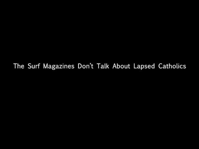 The Surf Magazines Don't Talk About Lapsed Catholics by Todd Stewart. www.endlessbummerny.com