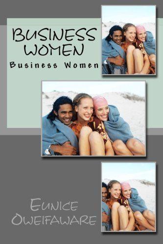Business Women by Eunice Oweifaware, http://www.amazon.co.uk/dp/1494284154/ref=cm_sw_r_pi_dp_nbtMsb1TMZ5BD