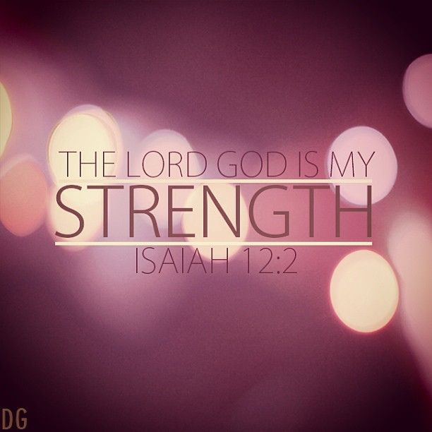 The Lord God is my Strength.  Isaiah 12:2/ BIBLE IN MY LANGUAGE