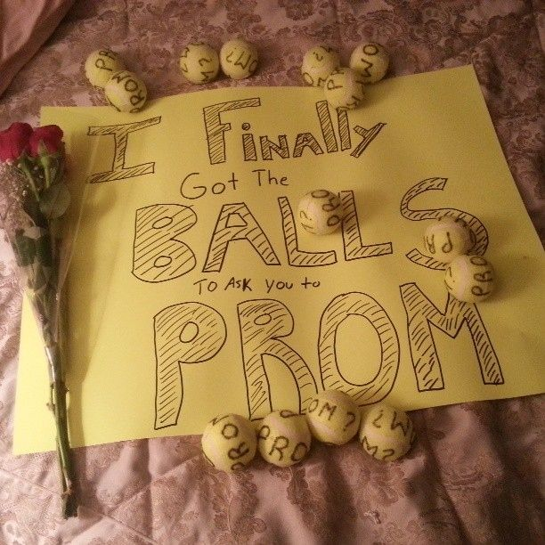 Ballsy. | 24 Creative Ways To Ask Someone ToProm if someone used number 18 on me, I would not only go to prom with them, I would marry them!
