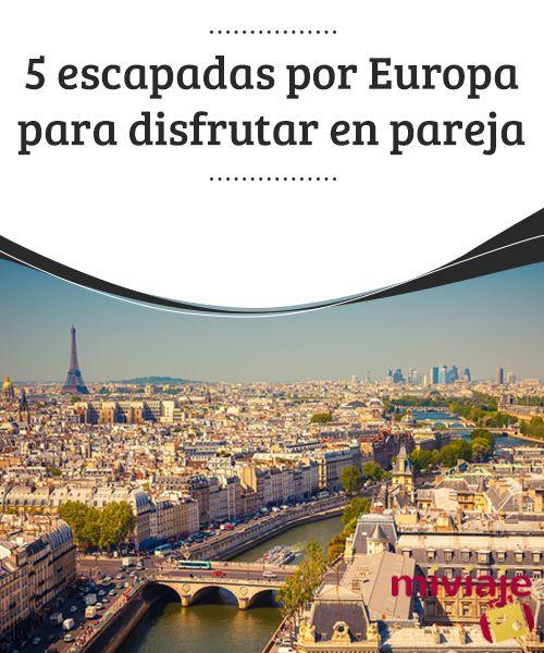 5 escapadas por Europa para disfrutar en pareja  No hay nada como #viajar con la #persona amada para pasar unos #días de #libertad en las #ciudades más bonitas y atractivas del viejo #continente.  #inspiraciones