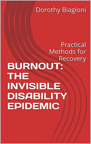 BURNOUT: THE INVISIBLE DISABILITY EPIDEMIC: Practical Methods for Recovery by Dorothy Biagioni http://www.amazon.com/dp/B015MDK1N0/ref=cm_sw_r_pi_dp_o0xdwb0TQAN50