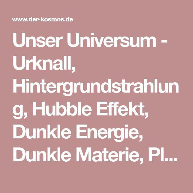 Unser Universum - Urknall, Hintergrundstrahlung, Hubble Effekt, Dunkle Energie, Dunkle Materie, PlanckÄra, Symmetriebrechung, Primordiale Nukleosynthese, Standardmodell, Steady State, Fred Hoyle, Baryogenese, Ekpyrotisch