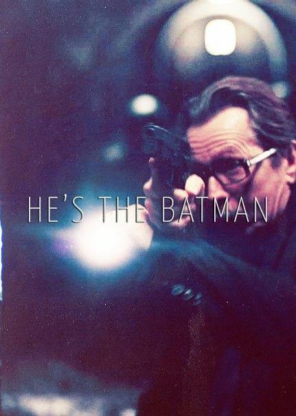Gary Oldman He's the Batman