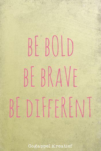 Be Bold, Be Brave, Be Different www.twitter.com/oogappelkreat www.facebook.com/oogappelkreatief