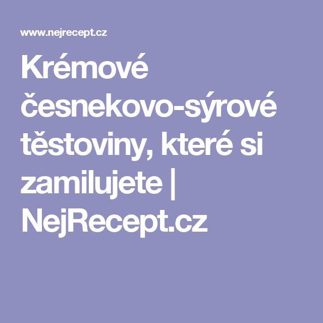 Krémové česnekovo-sýrové těstoviny, které si zamilujete | NejRecept.cz