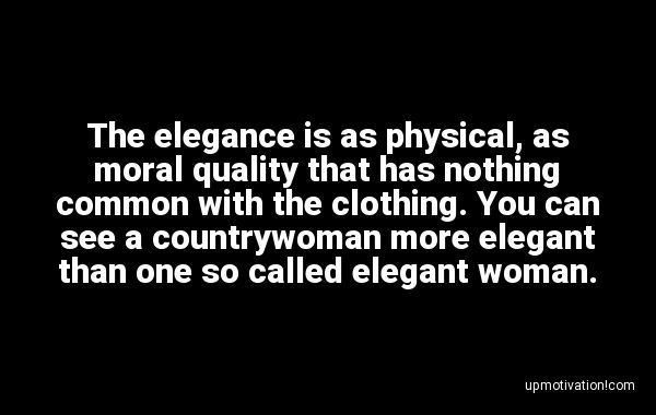 The elegance is as physical, as