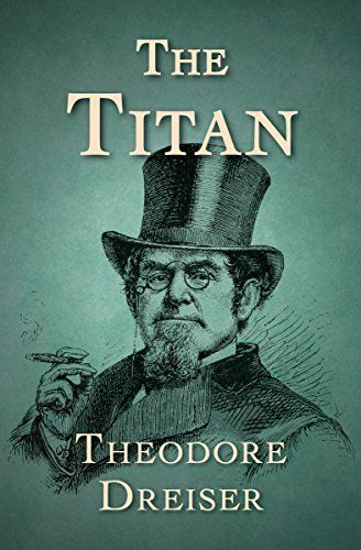 The Titan (The Trilogy of Desire Book 2) by Theodore Dreiser. The second novel in the Trilogy of Desire from the Nobel Prize–winning author of The Financier and Sister Carrie.