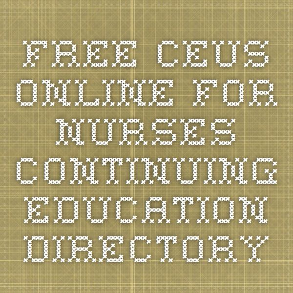 Free CEUs Online for Nurses - Continuing Education Directory