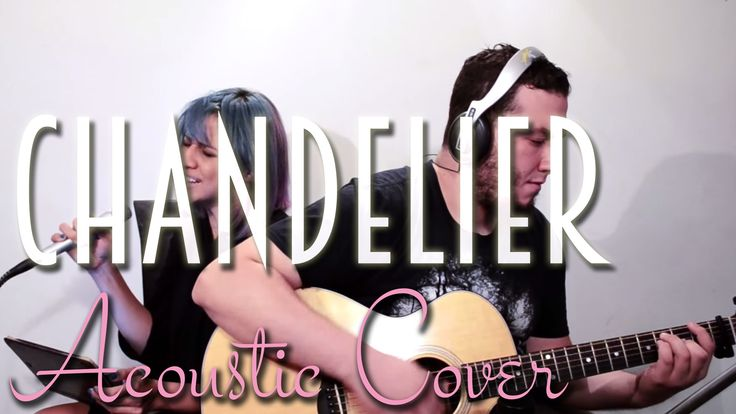 Sia - Chandelier (Live Acoustic Cover) - YouTube