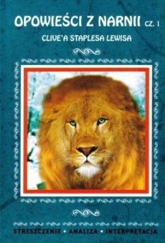 Opowieści z Narnii, cz. 1 Clive`a Staplesa Lewisa. Streszczenie, analiza, interpretacja (nr 52)