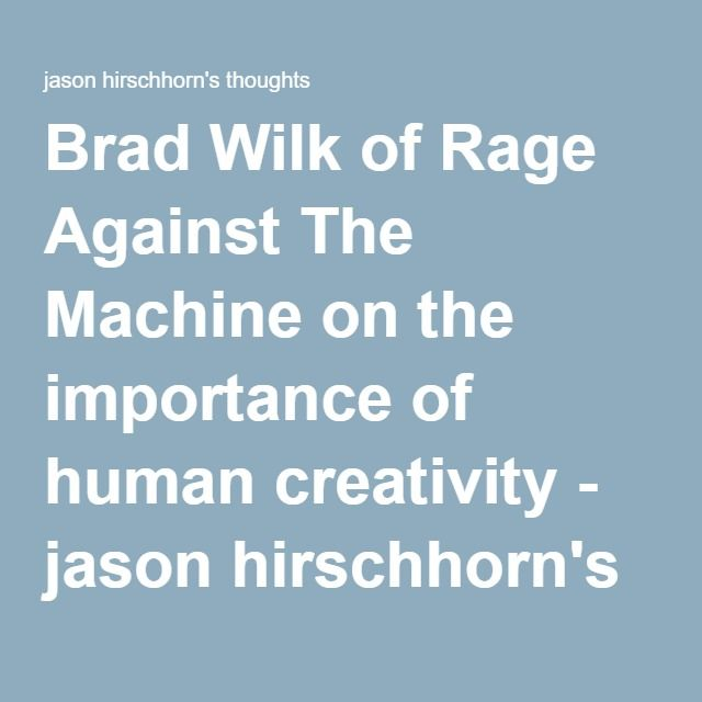 Brad Wilk of Rage Against The Machine on the importance of human creativity - jason hirschhorn's thoughts