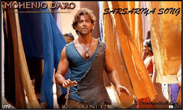 Mohenjo Daro Movie latest Sarsariya New Song Official HD Video and Full Lyrics 2016