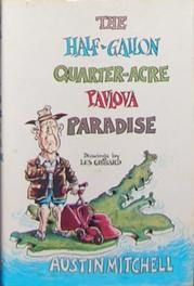 """Published 1972. ...""""a celebrated vision of New Zealand as heaven on earth"""", the book was a great success in NZ. The phrase """"Half Gallon Quarter Acre Pavlova Paradise"""" soon became part of the New Zealand vernacular, with the term """"quarter acre pavlova paradise"""" being included in the Dictionary of New Zealand English."""