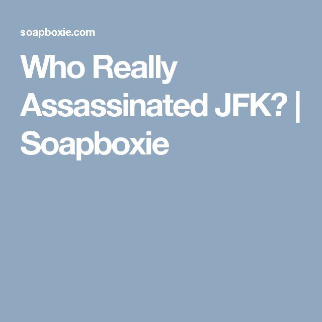 Who Really Assassinated JFK?   Soapboxie