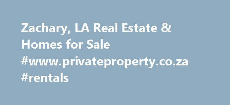 Zachary, LA Real Estate & Homes for Sale #www.privateproperty.co.za #rentals http://rental.remmont.com/zachary-la-real-estate-homes-for-sale-www-privateproperty-co-za-rentals/  #home in rent # Zachary, LA Real Estate and Homes for Sale Zachary, Louisiana is located in East Baton Rouge Parish. Zachary is a suburban community with a population of 16,160. The median household income is $63,660. In Zachary, 51% of residents are married, and families with children reside in 41% of the households…