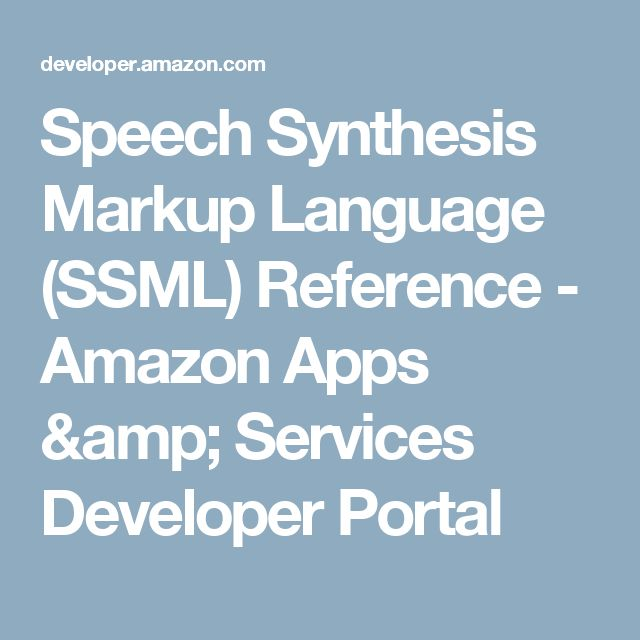 Speech Synthesis Markup Language (SSML) Reference - Amazon Apps & Services Developer Portal