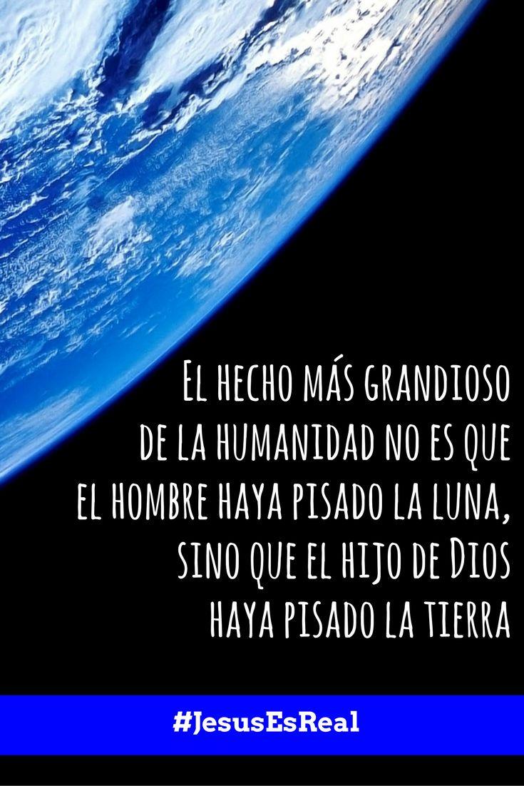 El hecho más grandioso de la humanidad no es que el hombre haya pisado la luna, sino que el hijo de Dios haya pisado la tierra #JesusEsReal