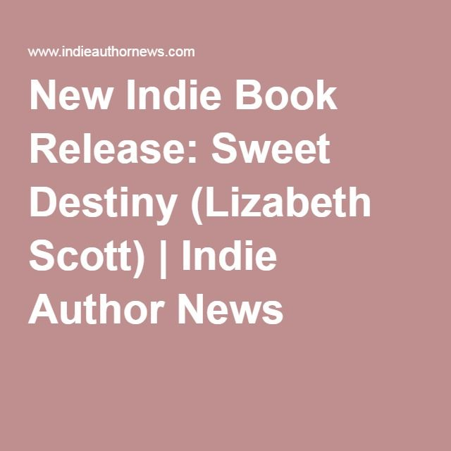 New Indie Book Release: Sweet Destiny (Lizabeth Scott) | Indie Author News