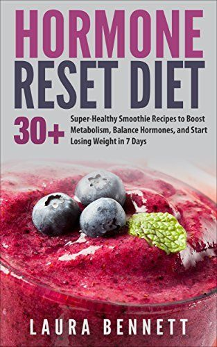 Hormone Reset Diet: 30+ Super-Healthy Smoothie Recipes to Boost Metabolism, Balance Hormones, and Start Losing Weight in 7 Days (Hormone Reset Diet, Hormone ... Hormones Weight, Hormones and Weight Loss) by Laura Bennett, http://www.amazon.com/dp/B00VOAQEBO/ref=cm_sw_r_pi_dp_0gJlvb13WJ9K2
