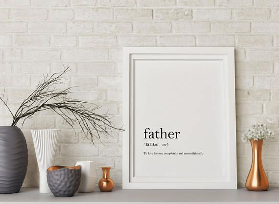 The perfect Father's Day gift. Father definition art print.  https://www.etsy.com/listing/545856898/father-definition-art-print-instant