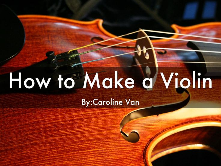 How To Make A Violin by Caroline Van