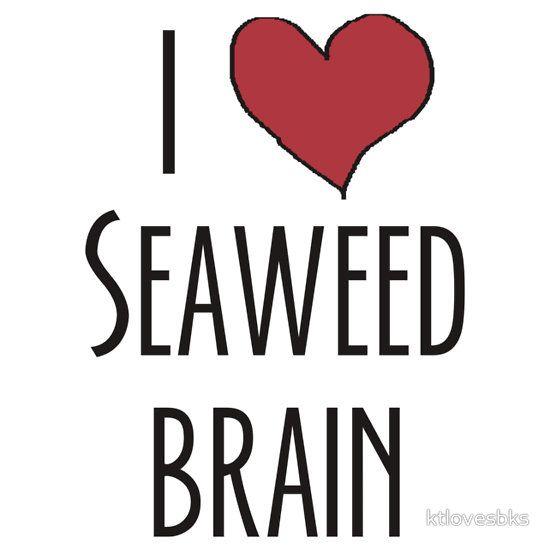 I love seaweed brain