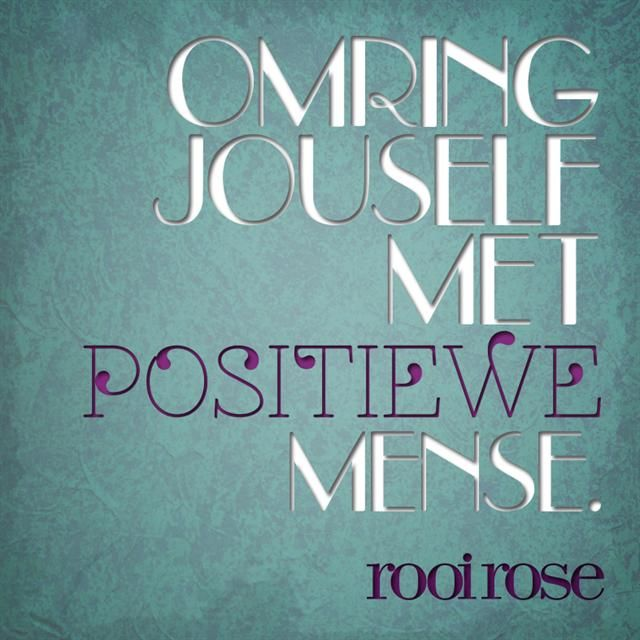 """Omring jouself met positiewe mense."" #quotes #words #inspiration"