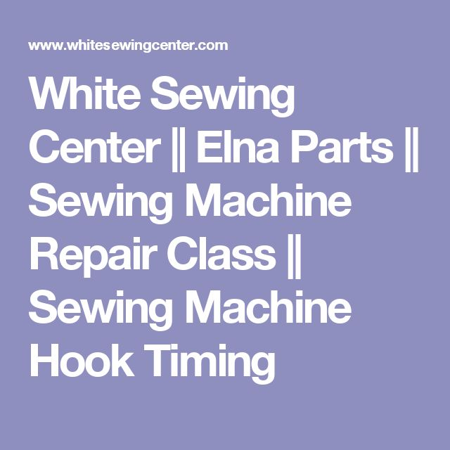 White Sewing Center || Elna Parts || Sewing Machine Repair Class || Sewing Machine Hook Timing