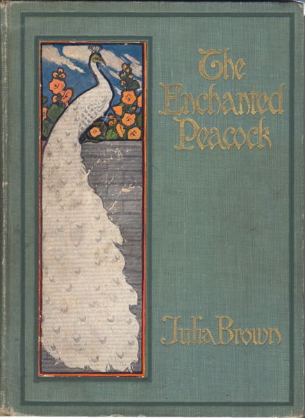 'The Enchanted Peacock and Other Stories' by Julia Brown. Cover design by Lucy Fitch Perkins. Rand McNally & Company; Chicago, 1911