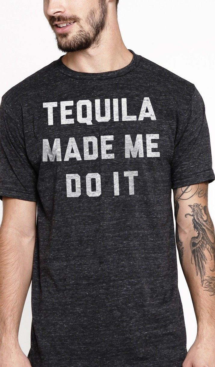 tequila made me do it tee. Graphic Tee ShirtsMens TeesFunny ShirtsShirt ...