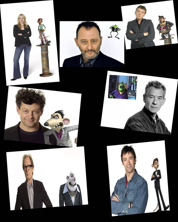 Flushed Away - voices include :- Hugh Jackman, Kate Winslet, Ian McKellen, Jean Reno, Andy Serkis, Bill Nighy and Shane Richie