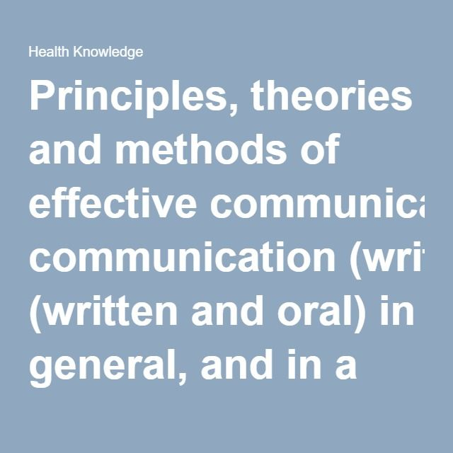 oral communication theory Principles, theories and methods of effective communication (written and oral) in general, and in a management context interactions between managers, doctors and others the theoretical and practical aspects of power and authority, role and conflict.