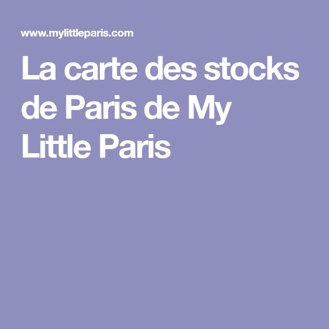 La carte des stocks de Paris de My Little Paris