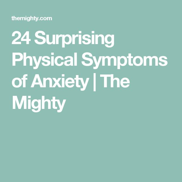 24 Surprising Physical Symptoms of Anxiety | The Mighty