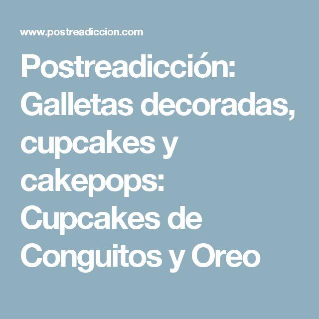 Postreadicción: Galletas decoradas, cupcakes y cakepops: Cupcakes de Conguitos y Oreo