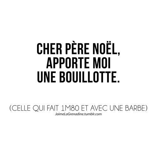 Cher Père Noël, apporte moi une bouillotte. (Celle qui fait 1m80 et avec une barbe) - #JaimeLaGrenadine #citation #punchline #lettreauperenoel #perenoel #chritmas #amour #love