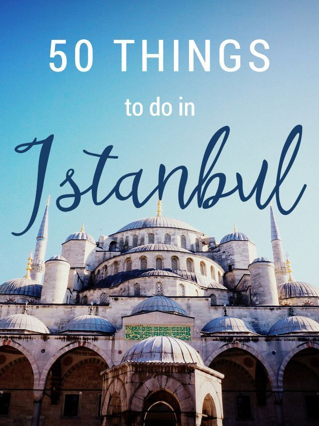 50 Things to do in Istanbul, Turkey // An Istanbul Travel Guide