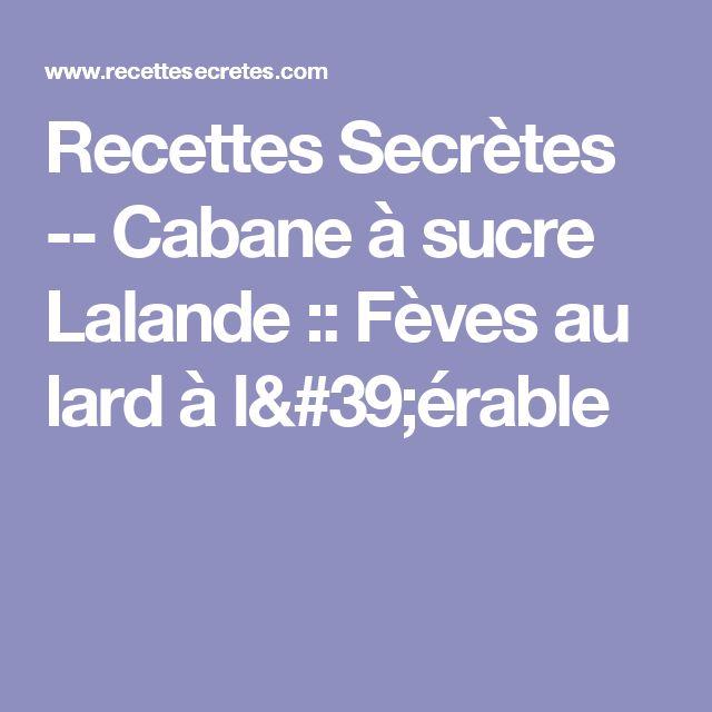 Recettes Secrètes -- Cabane à sucre Lalande ::  Fèves au lard à l'érable