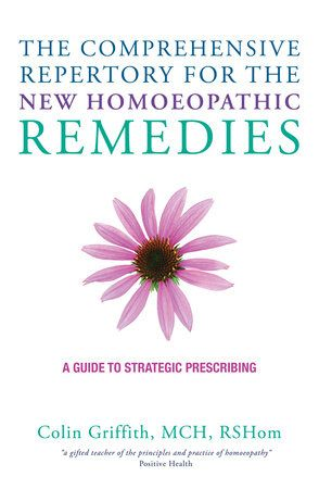 The Comprehensive Repertory for the New Homeopathic Remedies by Colin Griffith | PenguinRandomHouse.com  Amazing book I had to share from Penguin Random House