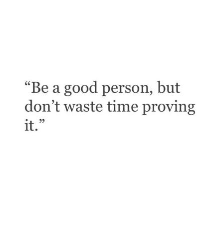 Be A Good Person, But Don't Waste Time Proving It