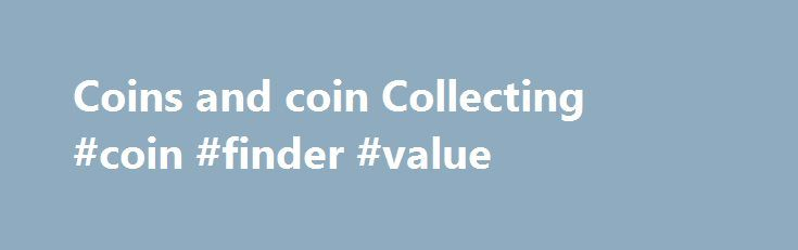"""Coins and coin Collecting #coin #finder #value http://coin.remmont.com/coins-and-coin-collecting-coin-finder-value/  #coin collecting books # Coins and coin Collecting Coin collectingreferred to as numismatics is one of the oldest known hobbies. It is also a pleasant way to save money. The word """"numismatics"""" comes from the Greek word nomisma and the Latin word numisma, meaning a coin. People who collect coins are called numismatists. The designsRead More"""